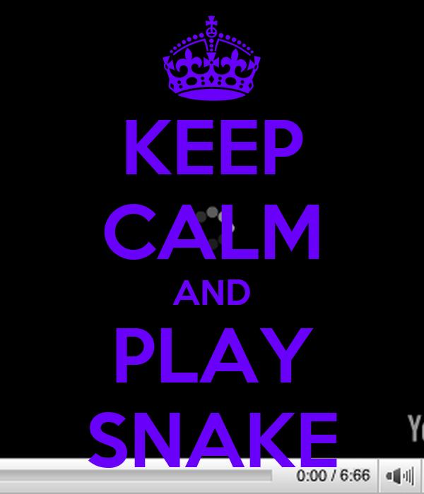 KEEP CALM AND PLAY SNAKE