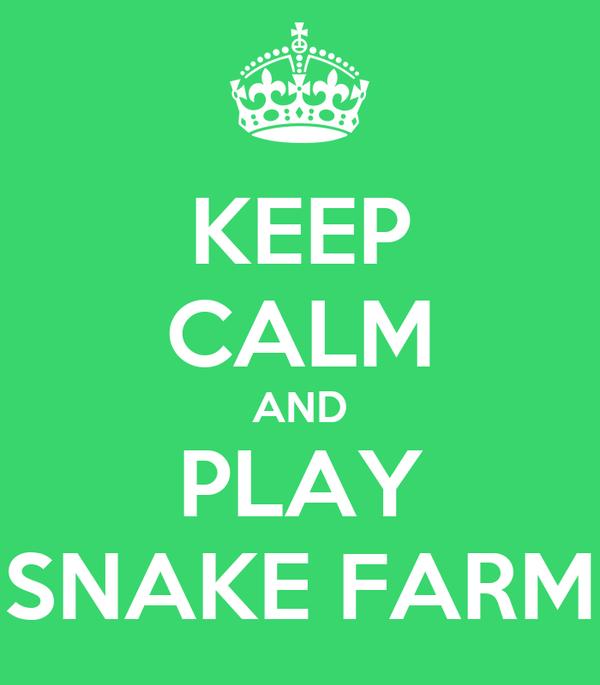 KEEP CALM AND PLAY SNAKE FARM