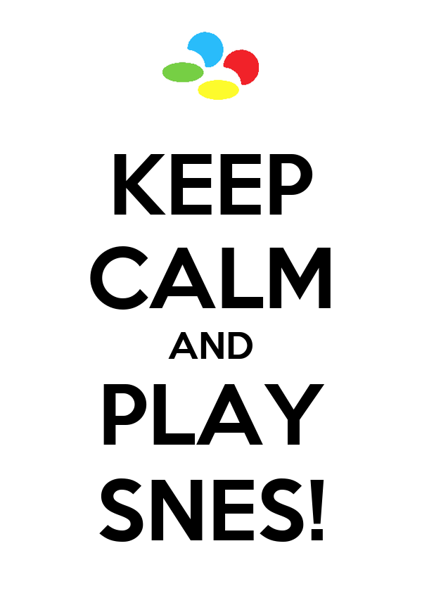 KEEP CALM AND PLAY SNES!