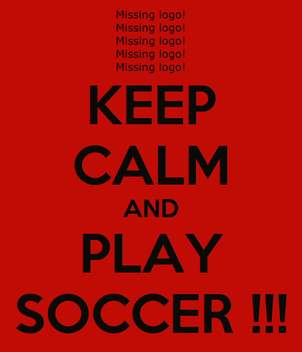 KEEP CALM AND PLAY SOCCER !!!