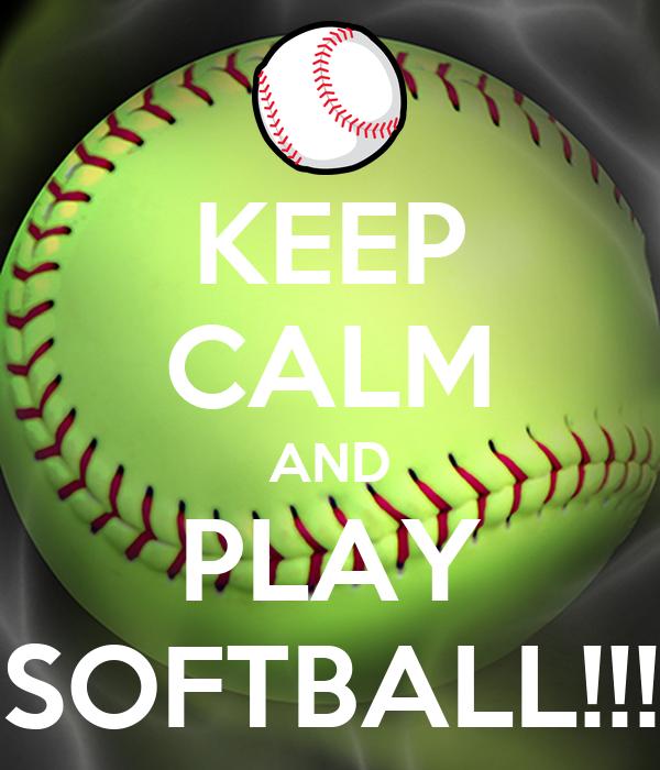 KEEP CALM AND PLAY SOFTBALL!!!