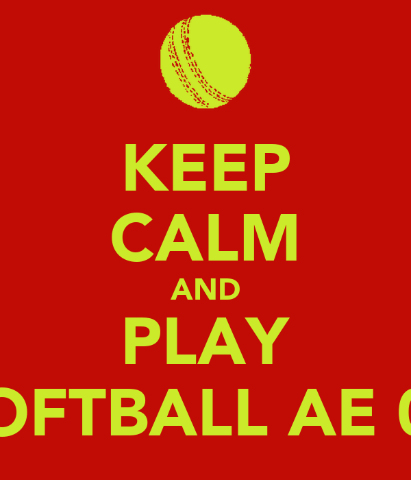 KEEP CALM AND PLAY SOFTBALL AE 00