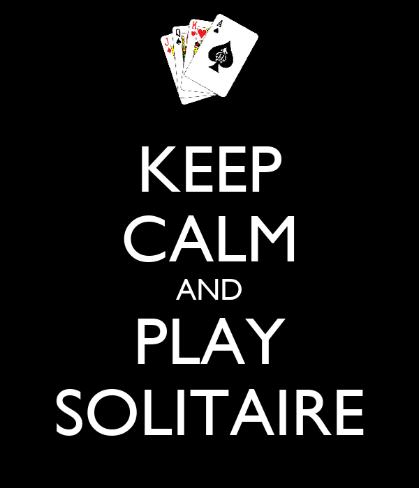 KEEP CALM AND PLAY SOLITAIRE