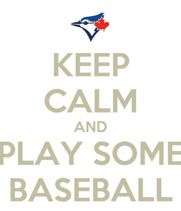 KEEP CALM AND PLAY SOME BASEBALL