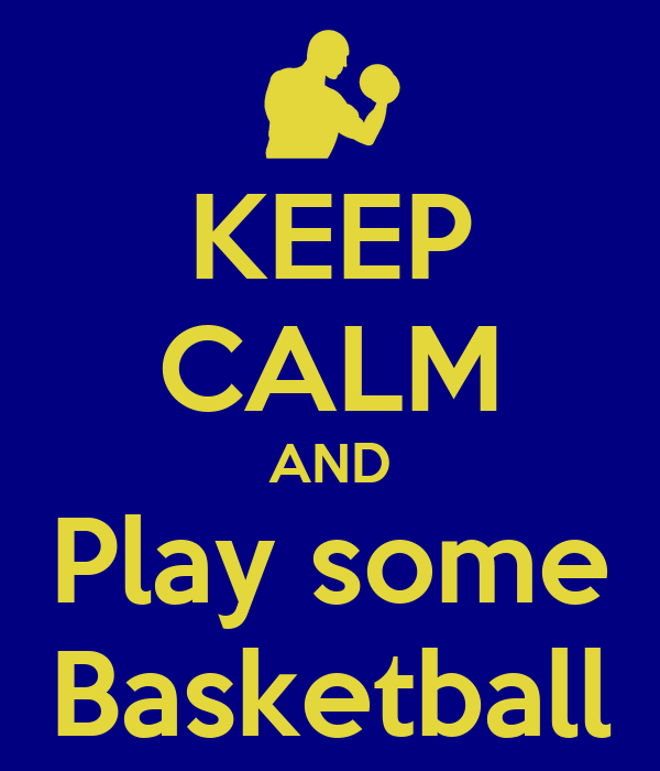KEEP CALM AND Play some Basketball