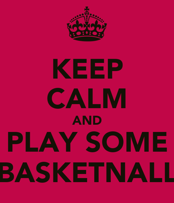 KEEP CALM AND PLAY SOME BASKETNALL
