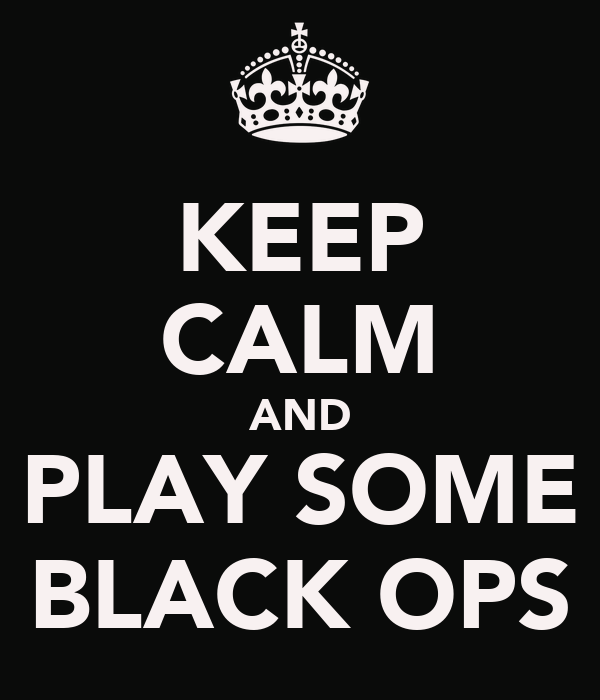 KEEP CALM AND PLAY SOME BLACK OPS