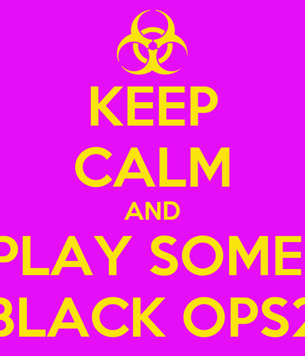 KEEP CALM AND PLAY SOME  BLACK OPS2