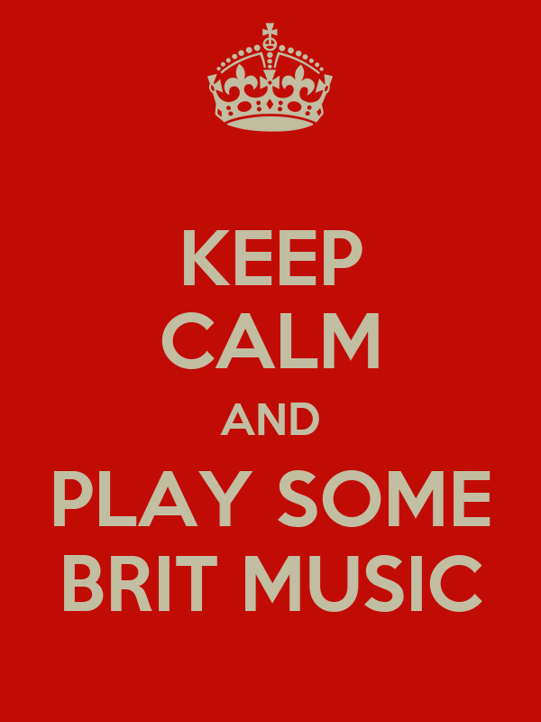 KEEP CALM AND PLAY SOME BRIT MUSIC