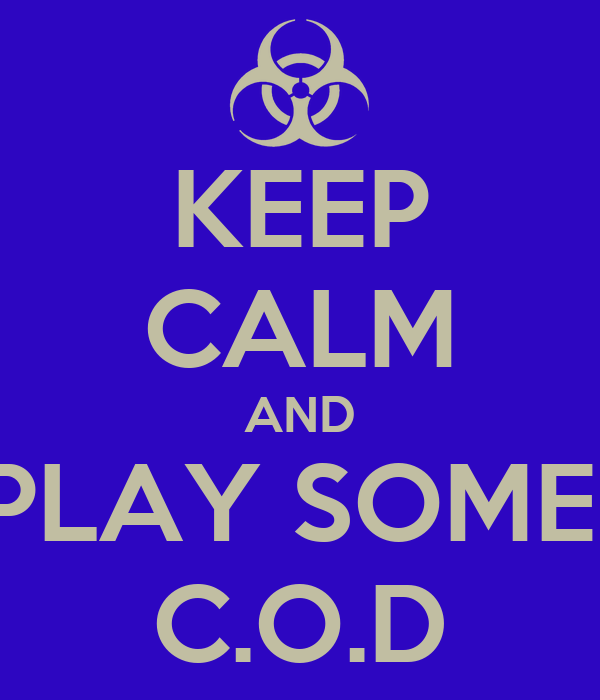 KEEP CALM AND PLAY SOME  C.O.D