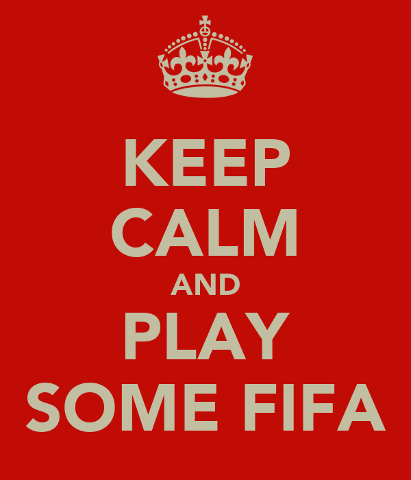KEEP CALM AND PLAY SOME FIFA
