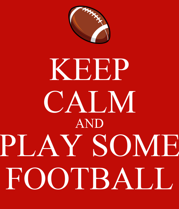 KEEP CALM AND PLAY SOME FOOTBALL