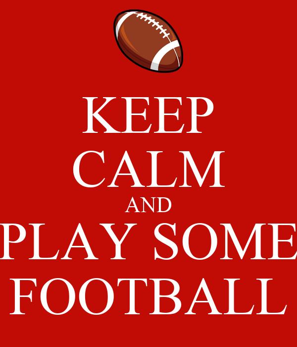 KEEP CALM AND PLAY SOME FOOTBALL