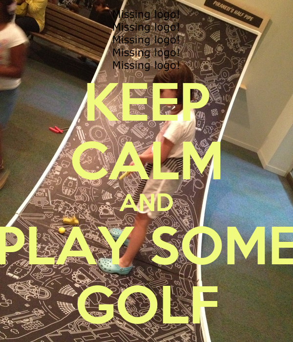 KEEP CALM AND PLAY SOME GOLF
