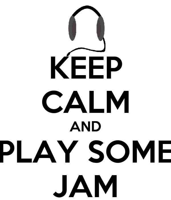 KEEP CALM AND PLAY SOME JAM