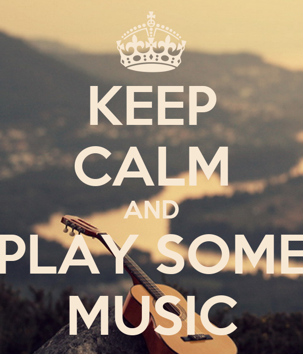 KEEP CALM AND PLAY SOME MUSIC