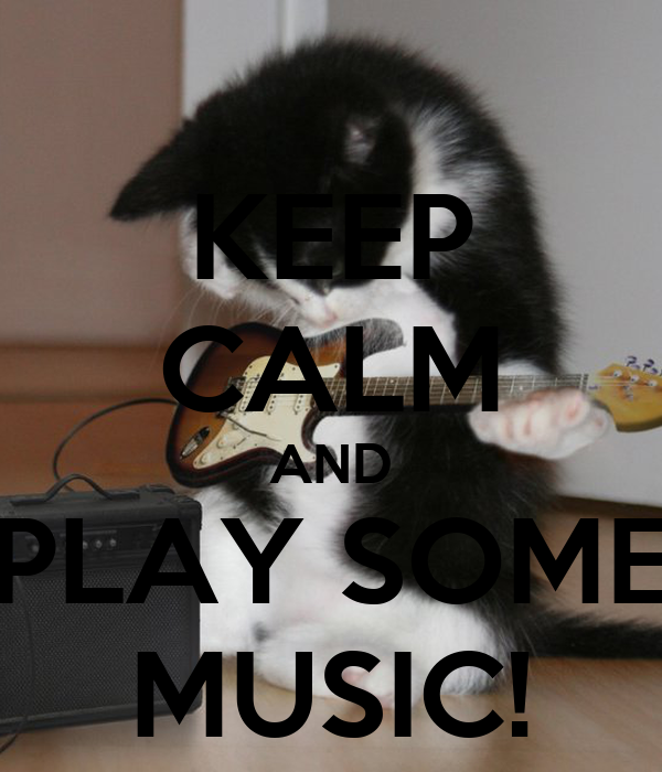 KEEP CALM AND PLAY SOME MUSIC!