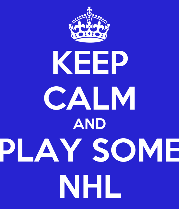 KEEP CALM AND PLAY SOME NHL
