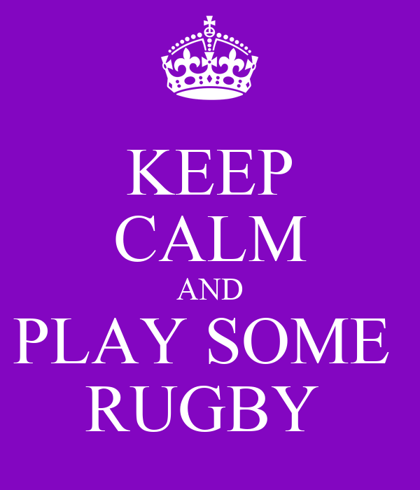 KEEP CALM AND PLAY SOME  RUGBY