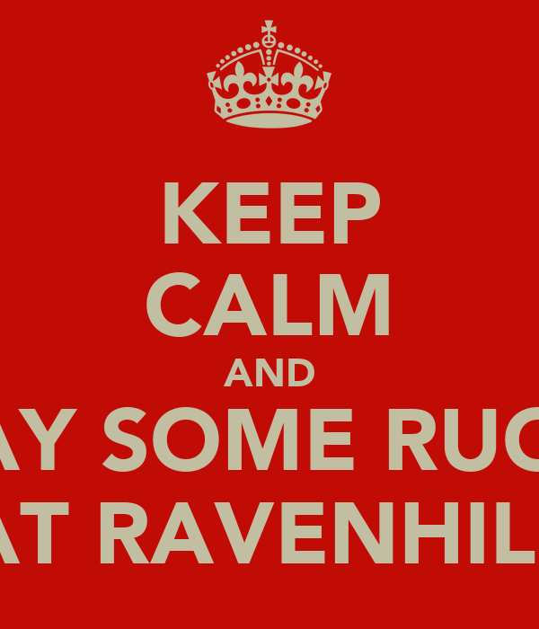 KEEP CALM AND PLAY SOME RUGBY AT RAVENHILL