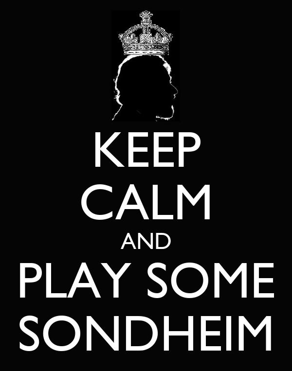 KEEP CALM AND PLAY SOME SONDHEIM