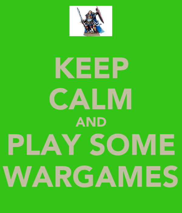 KEEP CALM AND PLAY SOME WARGAMES