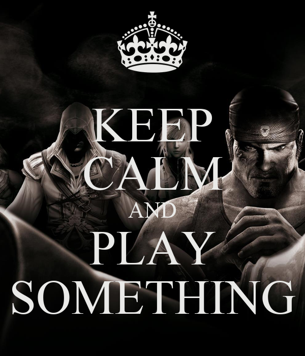 KEEP CALM AND PLAY SOMETHING