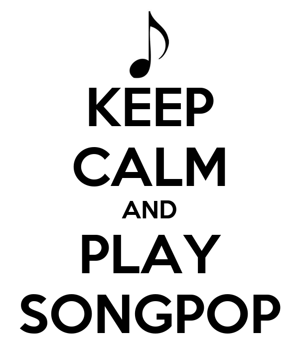 KEEP CALM AND PLAY SONGPOP