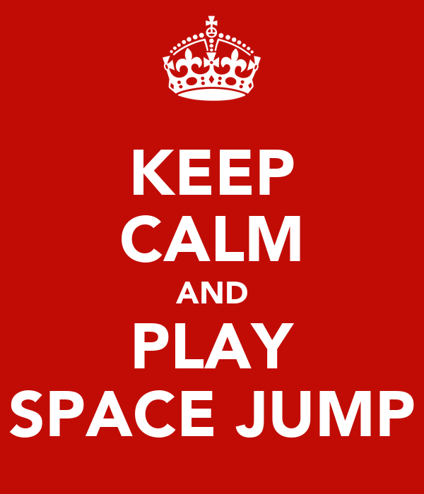 KEEP CALM AND PLAY SPACE JUMP
