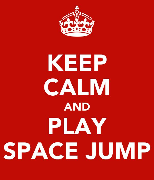 KEEP CALM AND PLAY SPACE JUMP