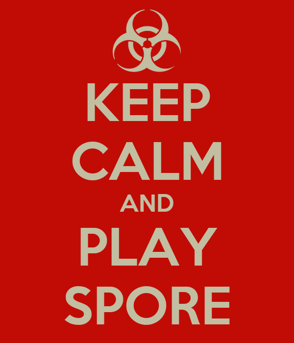 KEEP CALM AND PLAY SPORE