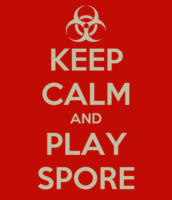 KEEP CALM AND PLAY SPORE