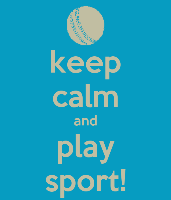 keep calm and play sport!