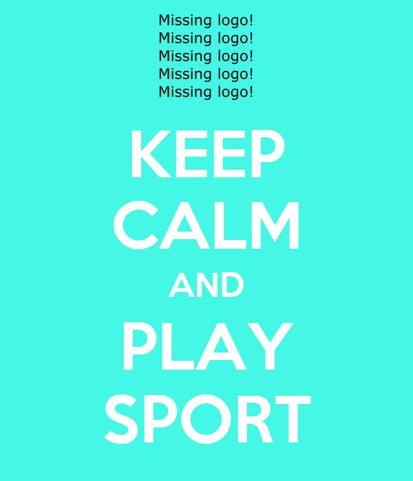 KEEP CALM AND PLAY SPORT