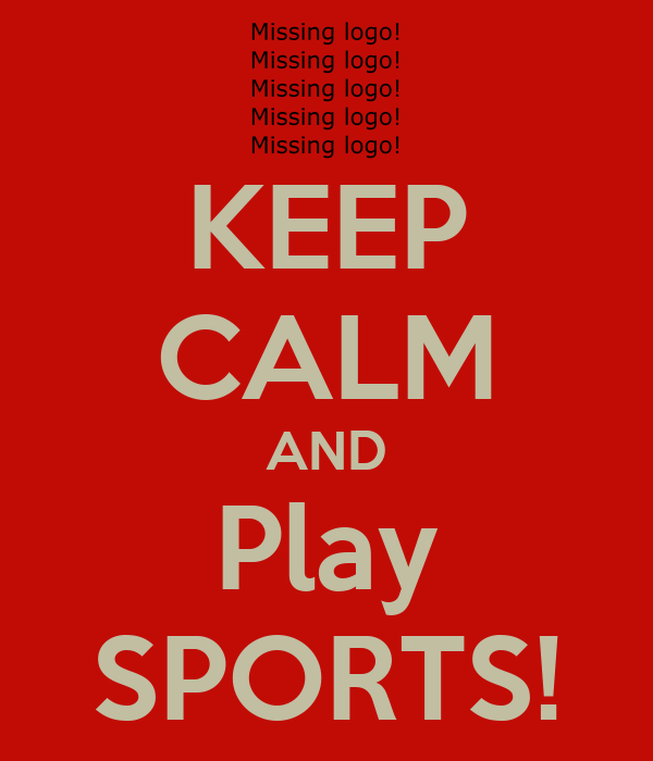 KEEP CALM AND Play SPORTS!