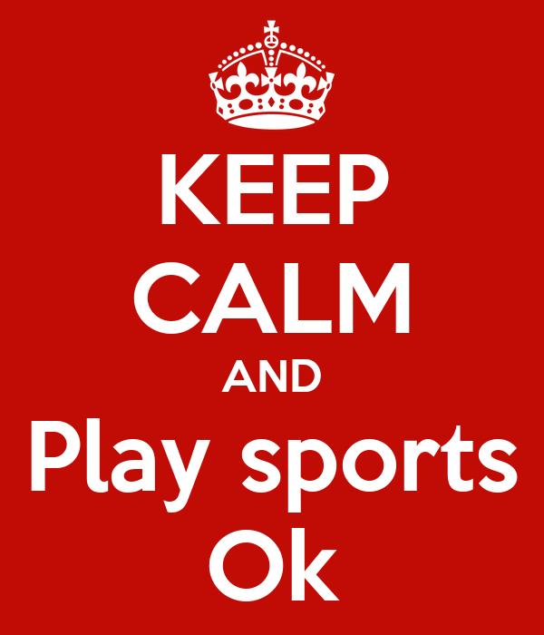 KEEP CALM AND Play sports Ok
