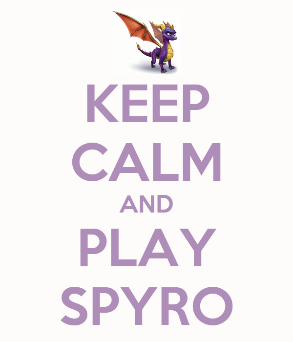 KEEP CALM AND PLAY SPYRO