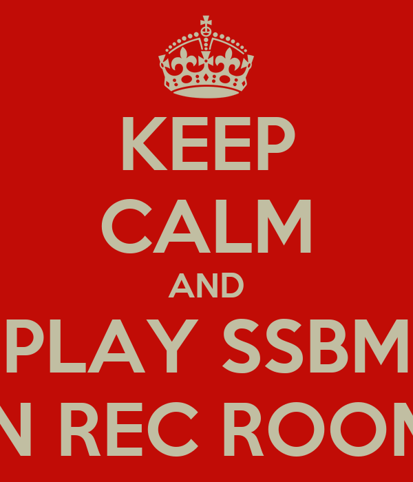 KEEP CALM AND PLAY SSBM IN REC ROOM