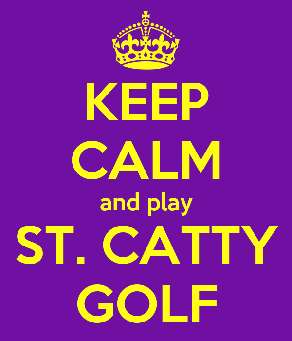 KEEP CALM and play ST. CATTY GOLF