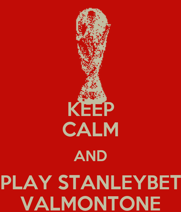 KEEP CALM AND PLAY STANLEYBET VALMONTONE