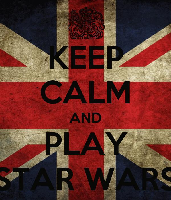 KEEP CALM AND PLAY STAR WARS