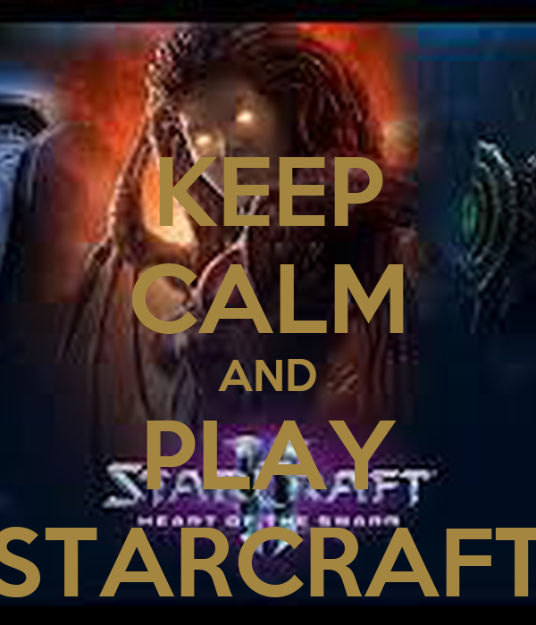KEEP CALM AND PLAY STARCRAFT