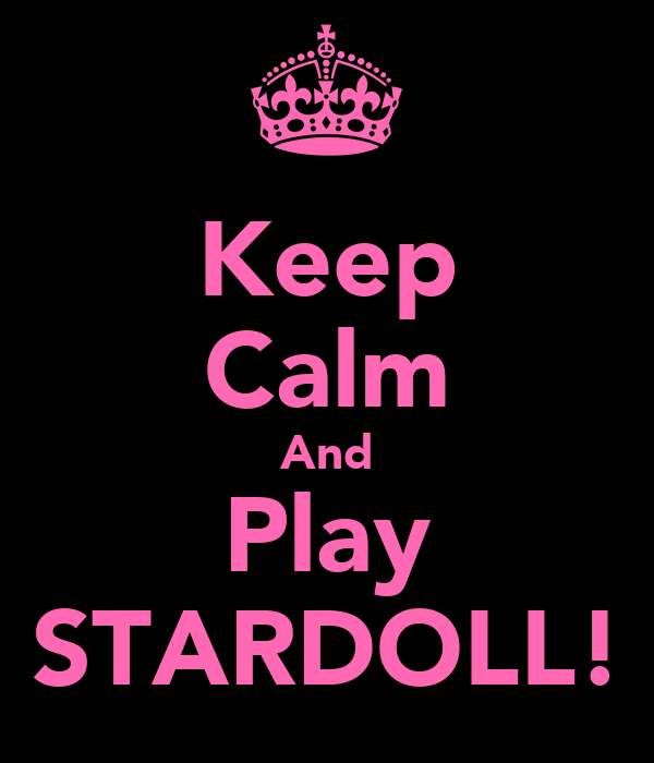 Keep Calm And Play STARDOLL!
