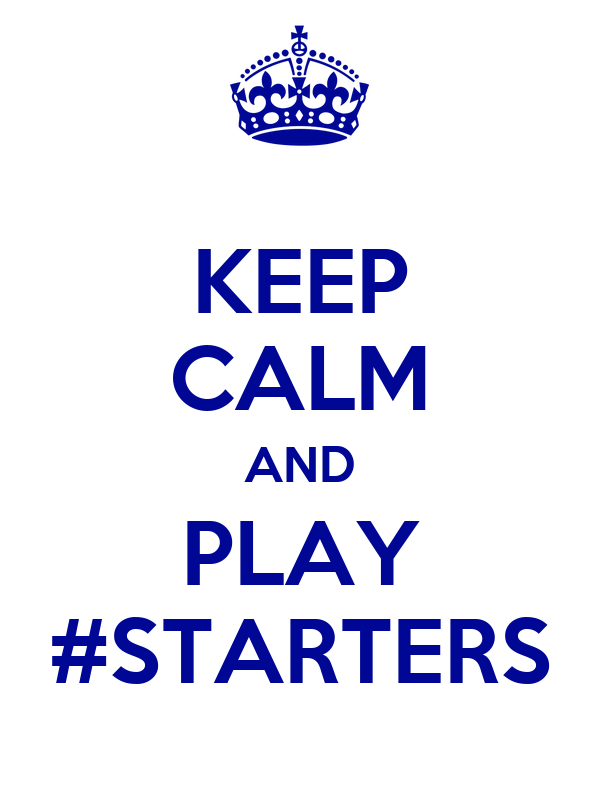 KEEP CALM AND PLAY #STARTERS
