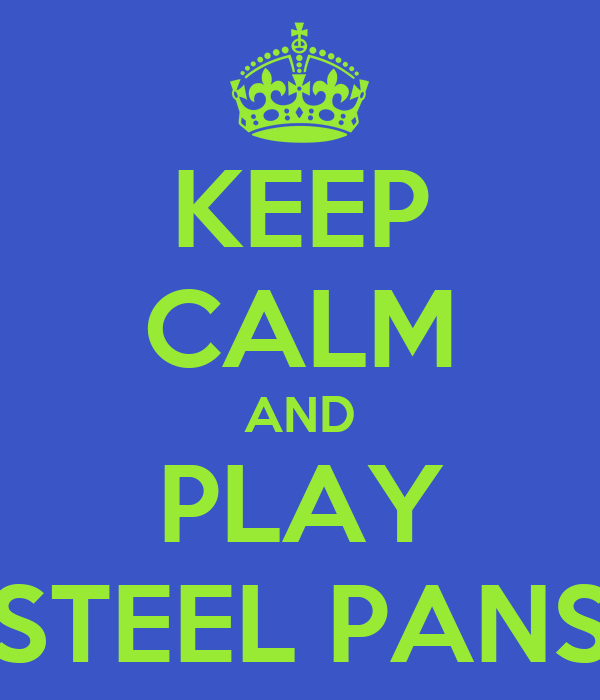 KEEP CALM AND PLAY STEEL PANS