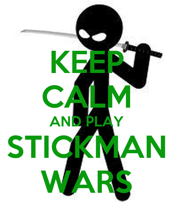KEEP CALM AND PLAY STICKMAN WARS