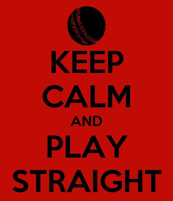 KEEP CALM AND PLAY STRAIGHT