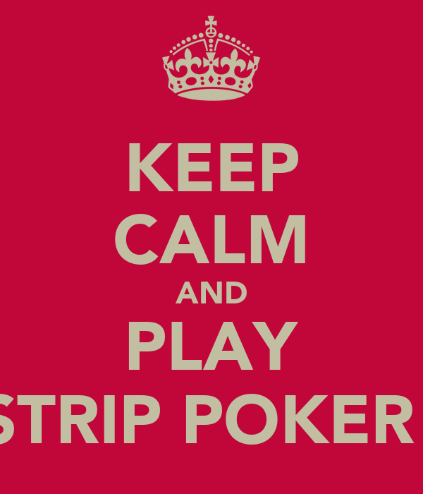 KEEP CALM AND PLAY STRIP POKER!