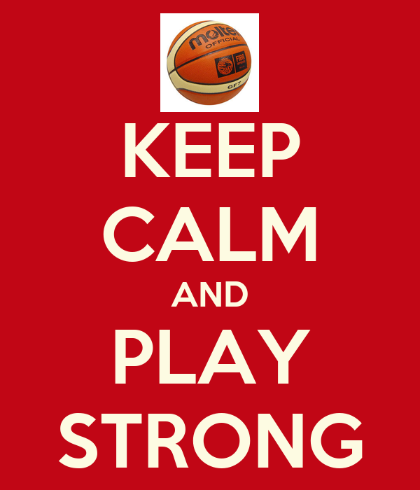 KEEP CALM AND PLAY STRONG