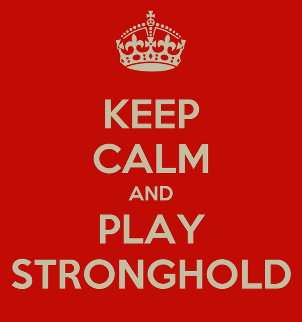 KEEP CALM AND PLAY STRONGHOLD